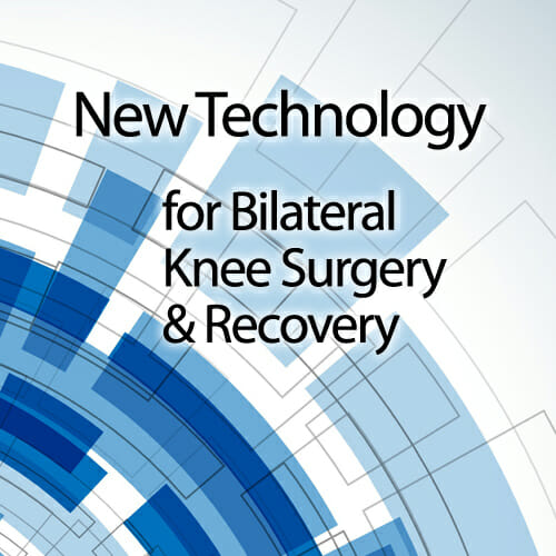 New Bilateral Knee Technology