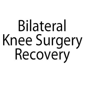 Bilateral-Knee-Surgery-Recovery